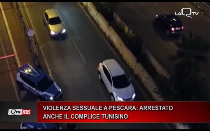 VIOLENZA SESSUALE A PESCARA: ARRESTATO  ANCHE IL COMPLICE TUNISINO