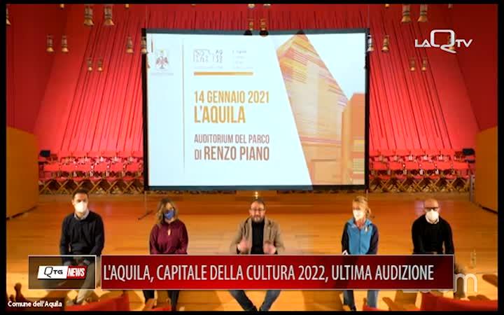 L'AQUILA, CAPITALE CULTURA 2022 ULTIMA AUDIZIONE