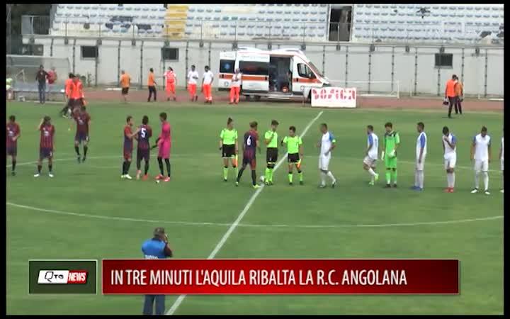 IN TRE MINUTI L'AQUILA RIBALTA L'ANGOLANA
